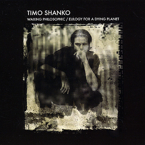 Waxing Philosophic/Eulogy for a Dying Planet by Timo Shanko