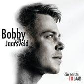 Die Eeste 10 Jaar by Bobby Van Jaarsveld