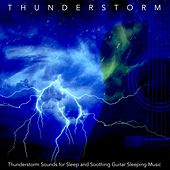 Thunderstorm Sounds for Sleep and Soothing Guitar Sleeping Music by Thunderstorm