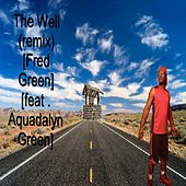 The Well (Remix) [feat. Aquadalyn green] by Fred Green