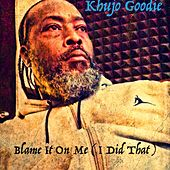 Blame It on Me (I Did That) by Khujo Goodie