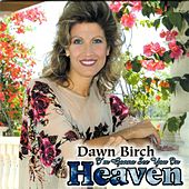I'm Gonna See You in Heaven by Dawn Birch