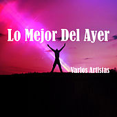 Lo Mejor del Ayer by Various Artists
