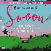 The Classic 100 Swoon: Music That Makes Your World Stand Still - The Top Ten And Selected Highlights von Various Artists