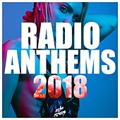 Radio Anthems 2018 by Various Artists