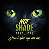 Don't Give up on Me (feat. Cal) by Hot Shade