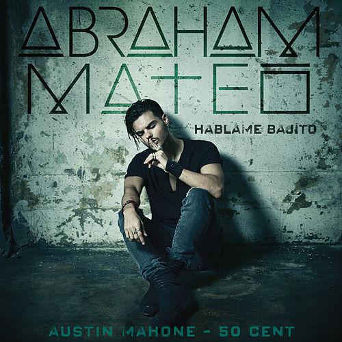 Háblame Bajito (ft. Austin Mahon & 50Cent) by Abraham Mateo