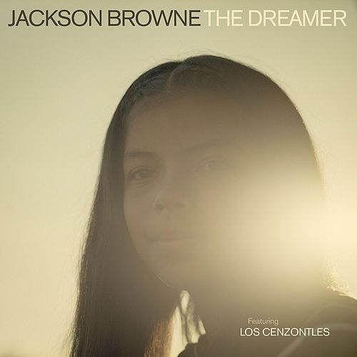 The Dreamer (feat. Los Cenzontles) by Jackson Browne