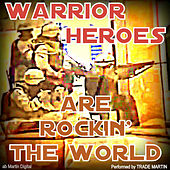 Warrior Heroes Are Rockin' the World by Trade Martin