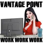 Work Work Work by Vantage Point