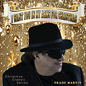 I Want You in My Arms for Christmas by Trade Martin