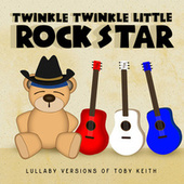 Lullaby Versions of Toby Keith by Twinkle Twinkle Little Rock Star