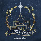 King of Heaven by Alanna Story