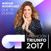 Que Te Quería (Operación Triunfo 2017) de Miriam Rodríguez