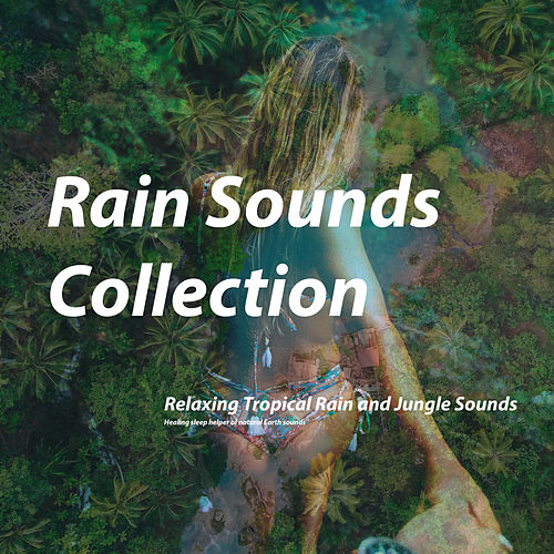 Relaxing Tropical Rain and Jungle Sounds by Rain Sounds Collection