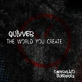 The World You Create by Quivver