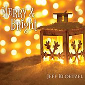 Merry & Bright by Jeff Kloetzel
