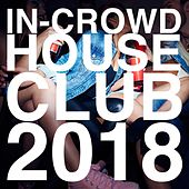 In-Crowd House Club 2018 by Various Artists
