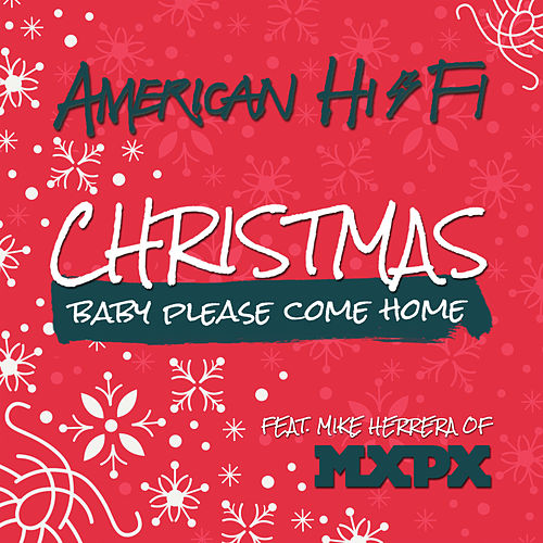 Christmas (Baby, Please Come Home) by American Hi-Fi