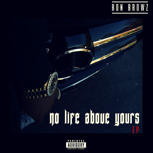 No Life Above Yours by Ron Browz