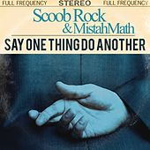 Say One Thing Do Another by Scoob Rock