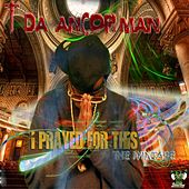I Prayed for This by T Da Ancorman