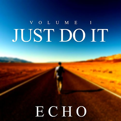 Just Do It (Vol. 1) by Echo