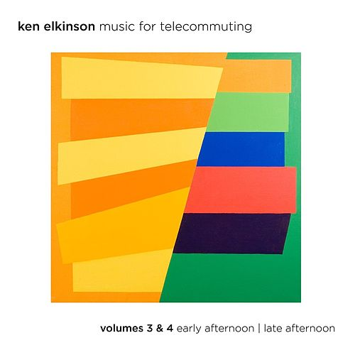 Music for Telecommuting, Vol. 3 & 4: Early Afternoon / Late Afternoon by Ken Elkinson