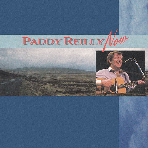 Paddy Reilly Now by Paddy Reilly