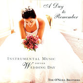 A Day To Remember:...Music For Your Wedding Day by The O'Neill Brothers