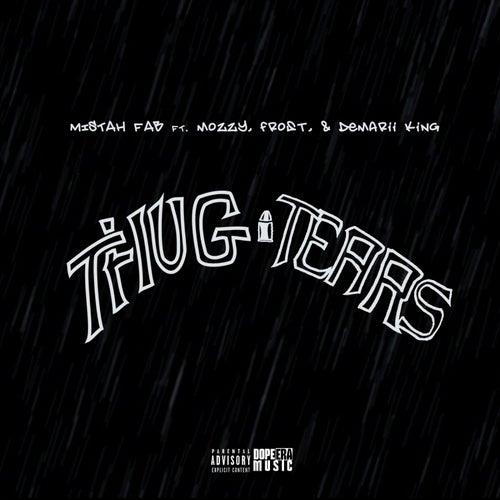 Thug Tears (feat. Mozzy, Frost & Demarii King) by Mistah F.A.B.