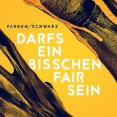 Darfs ein bisschen fair sein by Farben/Schwarz