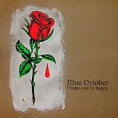 I Hope You're Happy by Blue October