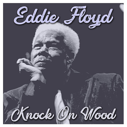 Knock on Wood by Eddie Floyd