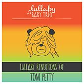 Lullaby Renditions of Tom Petty and Tom Petty and the Heartbreakers de Lullaby Baby Trio
