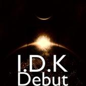 Debut de I.D.K.