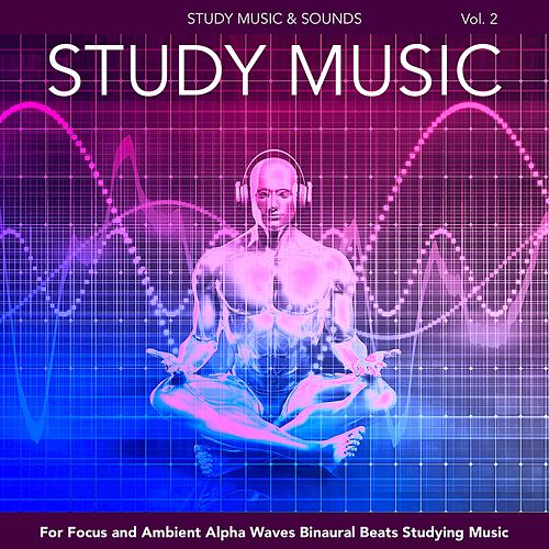 Study Music for Focus and Ambient Alpha Waves Binaural Beats Studying Music, Vol. 2 by Study Music