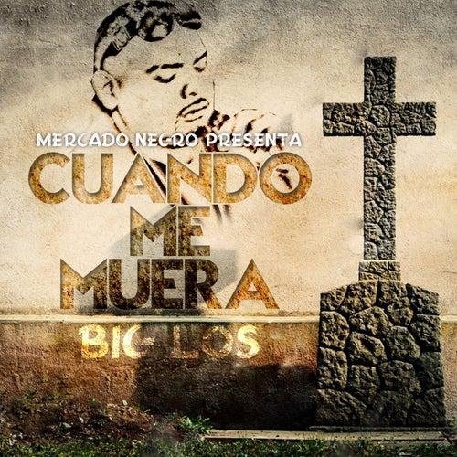 Cuando Me Muera by Big Los