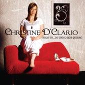Solo Tu... Lo Unico Que Quiero by Christine D'Clario