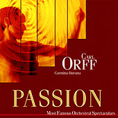 Passion: Most Famous Orchestal Spectaculars - Orff: Carmina Burana by Various Artists