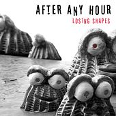 After Any Hour - Losing Shapes by Various Artists