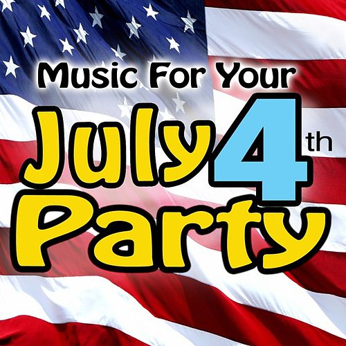 Music For Your July 4th Party by Various Artists