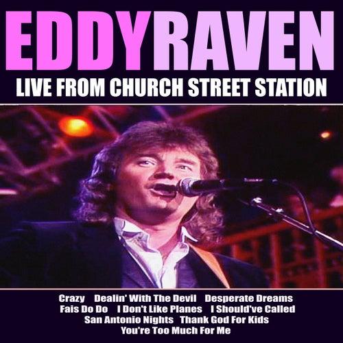 Eddy Raven Live From Church Street Station by Eddy Raven
