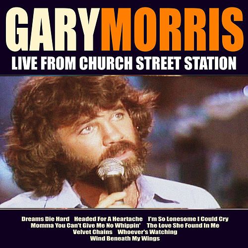 Gary Morris Live From Church Street Station by Gary Morris