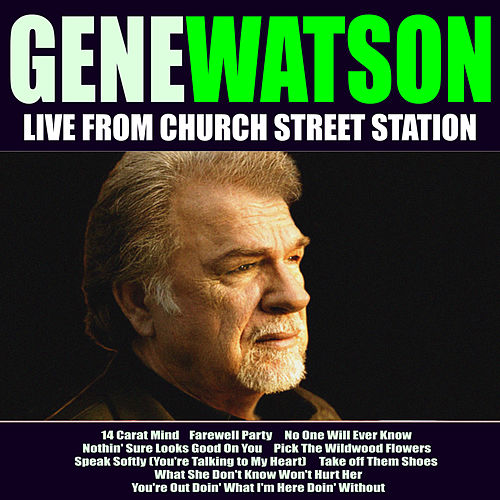 Gene Watson Live From Church Street Station by Gene Watson