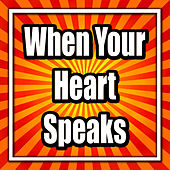 When Your Heart Speaks by Various Artists