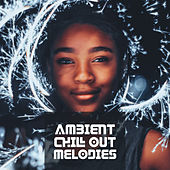 Ambient Chill Out Melodies by Top 40