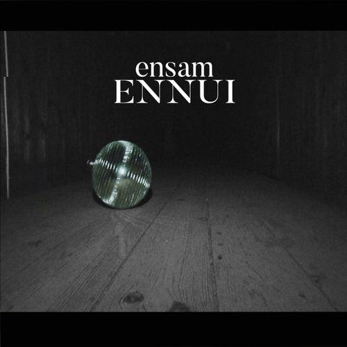 Ensam by Ennui