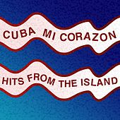 Cuba Mi Corazon: Hits from the Island by Various Artists