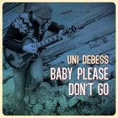Baby Please Don't Go de Uni Debess
